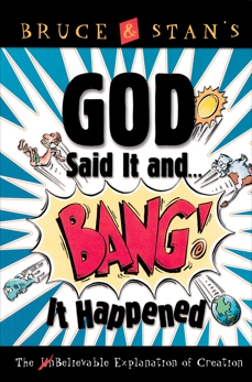 God Said It and Bang! It Happened: The UnBelievable Explanation of Creation, Bickel, Bruce & Jantz, Stan