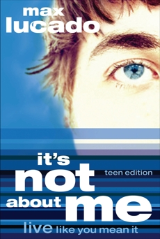 It's Not About Me Teen Edition, Lucado, Max