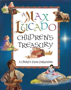 A Max Lucado Children's Treasury: A Child's First Collection, Lucado, Max