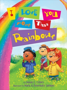 I Love You More Than Rainbows, Crites, Susan