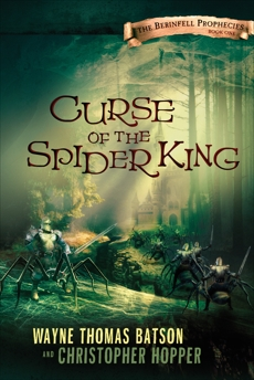 Curse of the Spider King: The Berinfell Prophecies Series - Book One, Hopper, Christopher & Batson, Wayne Thomas