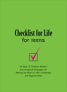 Checklist for Life for Teens: Timeless Wisdom and   Foolproof Strategies for Making the Most of Life's Challenges and Opportunities, Checklist for Life,