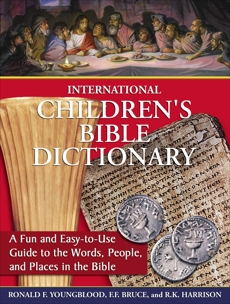 International Children's Bible Dictionary: A Fun and Easy-to-Use Guide to the Words, People, and Places in the Bible, Youngblood, Ronald F. & Bruce, F. F. & Harrison, R. K.