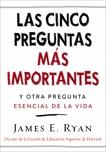 cinco preguntas más importantes: y otra pregunta esencial de la vida, Ryan, James E.