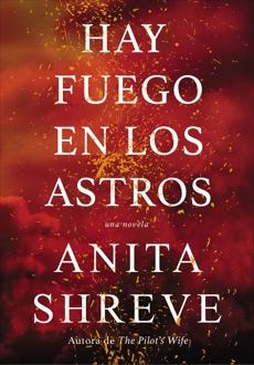 Hay fuego en los astros: Una novela