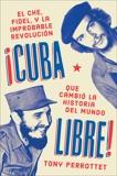 Cuba libre \ ¡Cuba libre! (Spanish edition): El Che, Fidel y la improbable revolución que cambió la historia del mundo, Perrottet, Tony
