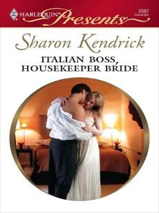Italian Boss, Housekeeper Bride: A Billionaire Boss Romance, Kendrick, Sharon