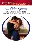 Bought for the Frenchman's Pleasure: A Billionaire and Virgin Romance, Green, Abby