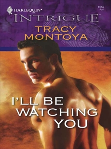 I'll Be Watching You, Montoya, Tracy