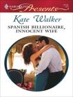 Spanish Billionaire, Innocent Wife: A Billionaire and Virgin Romance, Walker, Kate
