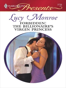 Forbidden: The Billionaire's Virgin Princess: A Contemporary Royal Romance, Monroe, Lucy