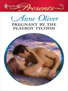 Pregnant by the Playboy Tycoon: A Passionate Pregnancy Romance, Oliver, Anne