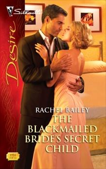 The Blackmailed Bride's Secret Child, Bailey, Rachel
