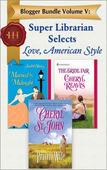 Blogger Bundle Volume V: Super Librarian Selects Love, American Style, Stacy, Judith & Reavis, Cheryl & St.John, Cheryl