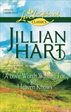 A Love Worth Waiting For and Heaven Knows: An Anthology, Hart, Jillian