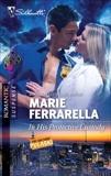 In His Protective Custody: A Protector Hero Romance, Ferrarella, Marie