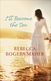 I'll Become the Sea, Rogers Maher, Rebecca