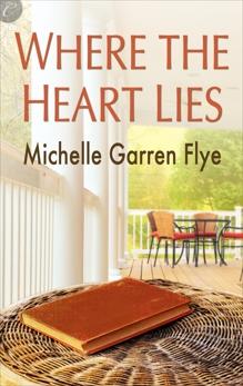 Where The Heart Lies, Flye, Michelle Garren