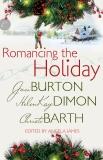 Romancing the Holiday: An Anthology, Burton, Jaci & Dimon, HelenKay & Barth, Christi