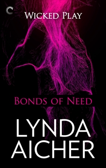 Bonds of Need: Book Two of Wicked Play, Aicher, Lynda