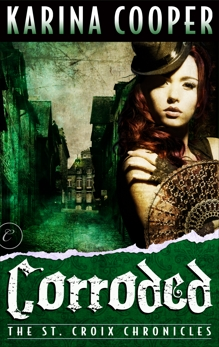 Corroded: Book Three of The St. Croix Chronicles, Cooper, Karina