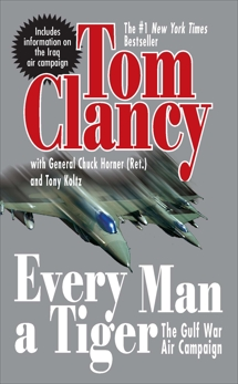 Every Man A Tiger (Revised): The Gulf War Air Campaign, Horner, Chuck & Clancy, Tom