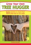 Grow Your Own Tree Hugger: 101 activities to teach your child how to live green, Rosenoff, Wendy