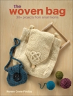 The Woven Bag: 30+ Projects from Small Looms, Crone-Findlay, Noreen