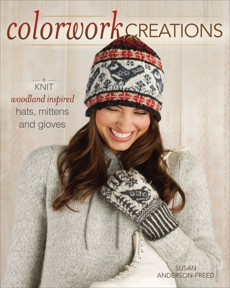 Colorwork Creations: 30+ Patterns to Knit Gorgeous Hats, Mittens and Gloves, Anderson-Freed, Susan