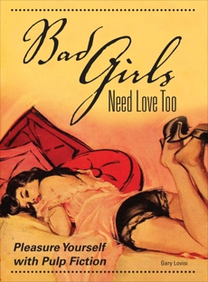 Bad Girls Need Love Too: Pleasure Yourself with Pulp Fiction, Lovisi, Gary
