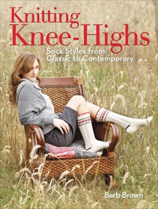 Knitting Knee-Highs: Sock Styles from Classic to Contemporary, Brown, Barb