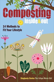 Composting Inside and Out: The comprehensive guide to reusing trash, saving money and enjoying the benefits  of organic gardening, Davies, Stephanie