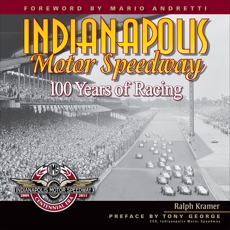 Indianapolis Motor Speedway: 100 Years of Racing, Kramer, Ralph