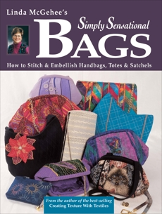Simply Sensational Bags: How to Stitch & Embellish Handbags, Totes & Satchels, Mcgehee, Linda