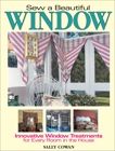 Sew A Beautiful Window: Innovative Window Treatments for Every Room in the House, Cowan, Sally