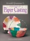 Arnold Grummer's Complete Guide to Paper Casting, Grummer, Mabel & Grummer, Arnold