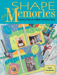 Shape Your Memories: Creating One-of-a-Kind Scrapbook Pages, Swoboda, Patti