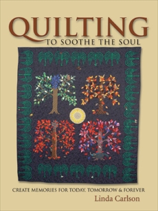 Quilting To Soothe The Soul: Create Memories for Today, Tomorrow & Forever, Giesler Carlton, Linda