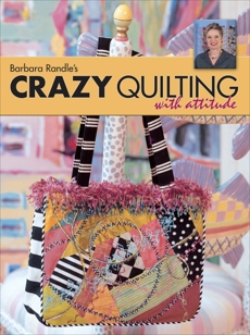 Barbara Randle's Crazy Quilting With Attitude
