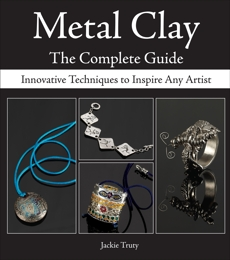Metal Clay - The Complete Guide: Innovative Techniques to Inspire Any Artist