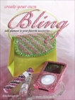 Create Your Own Bling: Add Glamour to Your Favorite Accessories, Branowitz, Ilene