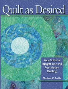 Quilt As Desired: Your Guide to Straight-Line and Free-Motion Quilting, Frable, Charlene
