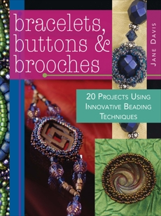 Bracelets, Buttons & Brooches: 20 Projects Using Innovative Beading Techniques, Davis, Jane
