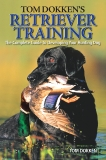 Tom Dokken's Retriever Training: The Complete Guide to Developing Your Hunting Dog, Dokken, Tom