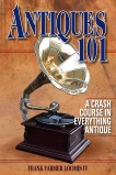 Antiques 101: A Crash Course in Everything Antique, Loomis, Frank Farmer