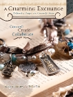 A Charming Exchange: 25 Jewelry Projects To Create & Share, Snelling, Kelly & Rae, Ruth