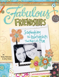 Fabulous Friendships: Scrapbooking The Relationships That Make Life Fun, Foster, Kitty & McKeehan, Wendy