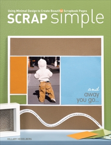 Scrap Simple: Using Minimal Design to Create Beautiful Scrapbook Pages, Heidelberg, Hillary