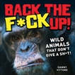 Back the F*ck Up!: Wild Animals That Don't Give a Sh*t!, Vittore, Danny