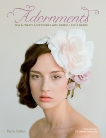 Adornments: Sew & Create Accessories with Fabric, Lace & Beads, Callan, Myra